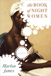 Marlon james_the book of night women