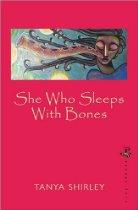 She who sleeps with bones_tanya shirley